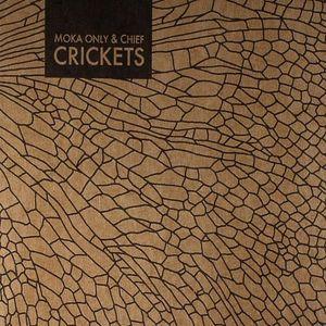MOKA ONLY/CHIEF - Crickets