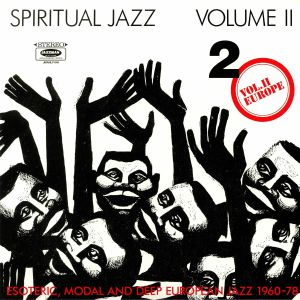 VARIOUS - Spiritual Jazz Volume II/Volume 2: Europe (Esoteric Modal & Deep European Jazz 1960-78)
