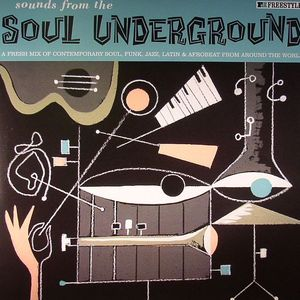 VARIOUS - Sounds From The Soul Underground: A Fresh Mix Of Contemporary Soul Funk Jazz Latin & Afrobeat From Around The World