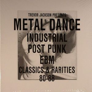 JACKSON, Trevor/VARIOUS - Metal Dance: Industrial Post/Punk/EBM: Classics & Rarities 80-88