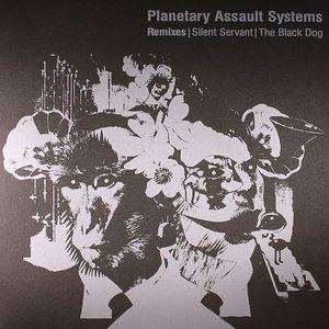 PLANETARY ASSAULT SYSTEMS - Remixes: Silent Servant & The Black Dog