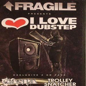CASPA/TROLLEY SNATCHER/VARIOUS - I Love Dubstep
