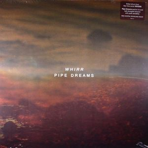 WHIRR - Pipe Dreams