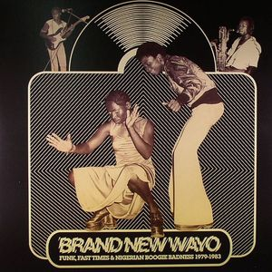 VARIOUS - Brand New Wayo: Funk Fast Times & Nigerian Boogie Badness 1979-1983