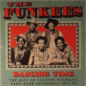 FUNKEES, The - Dancing Time: The Best Of Eastern Nigeria's Afro Rock Exponents 1973-77