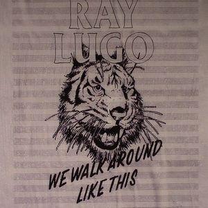 LUGO, Ray - We Walk Around Like This