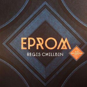 EPROM - Regis Chillbin