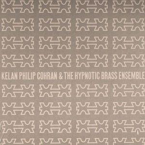 PHILIP COHRAN, Kelan/THE HYPNOTIC BRASS ENSEMBLE - Kelan Philip Cohran & The Hypnotic Brass Ensemble