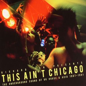 SEN, Richard/VARIOUS - This Ain't Chicago: The Underground Sound Of UK House & Acid 1987-1991