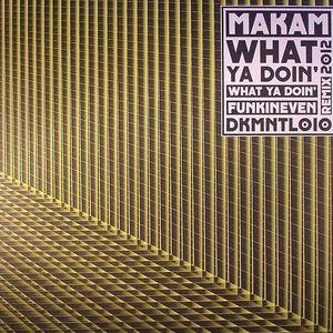 MAKAM - What Ya Doin'