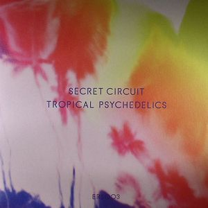 SECRET CIRCUIT - Tropical Psychedelics