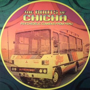 VARIOUS - The Roots Of Chicha: Psychedelic Cumbias From Peru