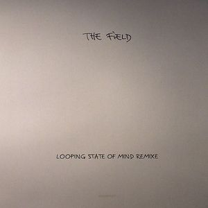 FIELD, The - Looping State Of Mind Remixe
