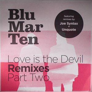 BLU MAR TEN - Love Is The Devil (remixes) Part 2