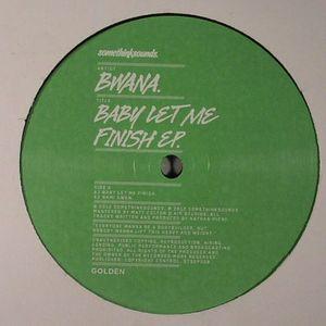 BWANA - Baby Let Me Finish EP