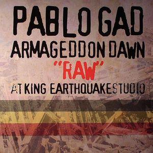 GAD, Pablo - Armageddon Dawn Raw At King Earthquake Studio
