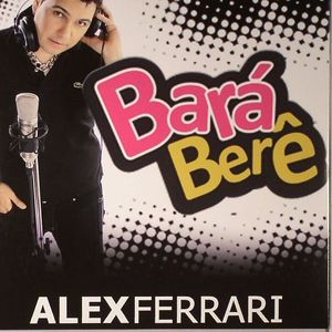 FERRARI, Alex - Bara Bara' Bere Bere