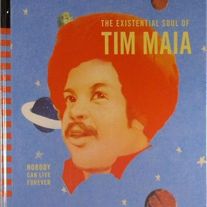 MAIA, Tim - World Psychedelic Classics 4: Nobody Can Live Forever: The Existential Soul Of Tim Maia