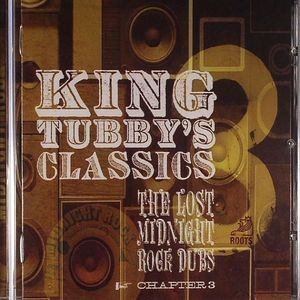 KING TUBBY - King Tubby's Classics: The Lost Midnight Rock Dubs Chapter 3