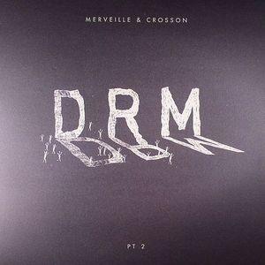 MERVEILLE & CROSSON - DRM Part 2