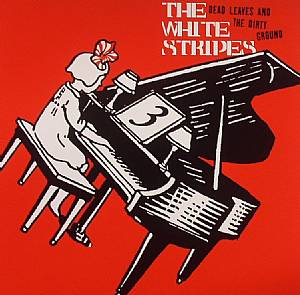 WHITE STRIPES, The - Dead Leaves & The Dirty Ground