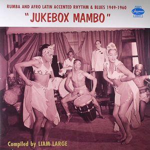 LARGE, Liam/VARIOUS - Jukebox Mambo: Rumba & Afro Latin Accented Rhythm & Blues 1949-1960