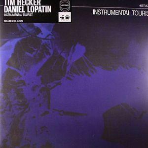 HECKER, Tim/DANIEL LOPATIN - Instrumental Tourist