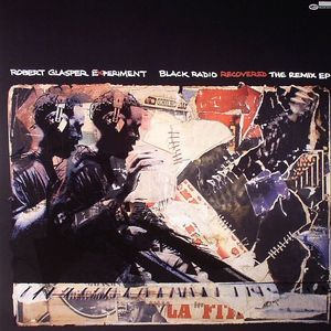 ROBERT GLASPER EXPERIMENT - Black Radio Recovered: Remix EP