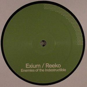EXIUM/REEKO - Enemies Of The Indestructible