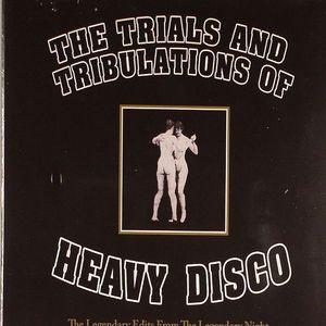 HEAVY DISCO - The Trials & Tribulations Of Heavy Disco