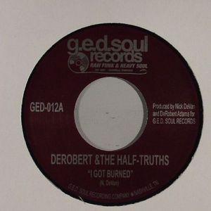 DEROBERT & THE HALF TRUTHS - I Got Burned