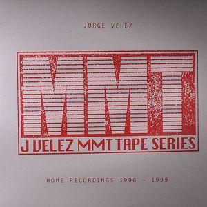 VELEZ, Jorge - MMT Tape Series: Home Recordings 1996-1999