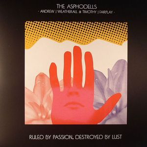 ASPHODELLS, The aka ANDREW J WEATHERALL/TIMOTHY J FAIRPLAY - Ruled By Passion Destroyed By Lust