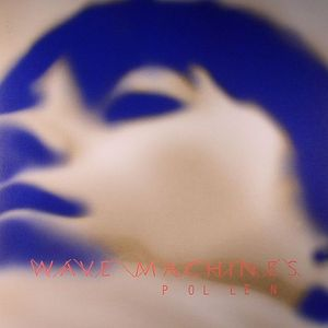 WAVE MACHINES - Pollen