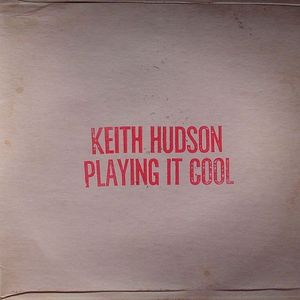 HUDSON, Keith - Playing It Cool