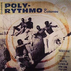ORCHESTRE POLY RYTHMO DE COTONOU - Volume 3: The Skeletal Essences Of Afro Funk 1969-1980
