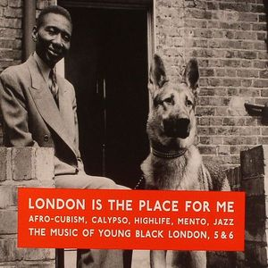 VARIOUS - London Is The Place For Me 5 & 6: Afro Cubism Calypso High Life Mento Jazz: The Music Of Black London