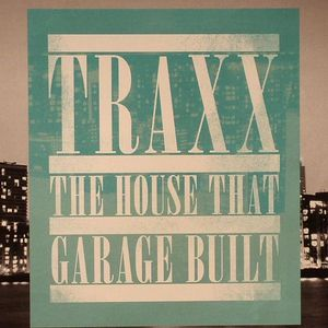 VARIOUS - Traxx The House That Garage Built