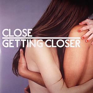 CLOSE - Getting Closer