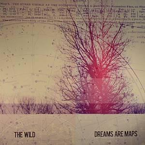 WILD, The - Dreams Are Maps