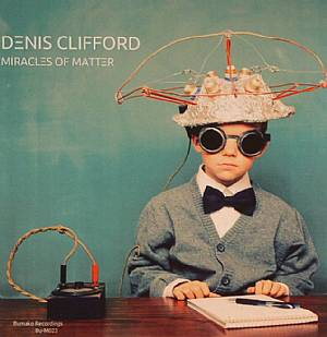 CLIFFORD, Denis - Miracles Of Matter