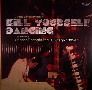 DERRADJI, Jerome/VARIOUS - Kill Yourself Dancing: The Story Of Sunset Records Inc Chicago 1985-89
