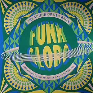 CHUCK UPBEAT/DJ COMRADE/OHPEX/GUTO DE ALMEIDA/MAGA BO/GATO PRETO - Funk Globo: The Sound Of Neo Baile