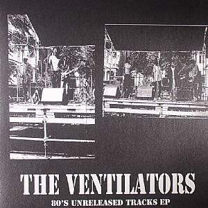 VENTILATORS, The - 80's Unreleased Tracks EP