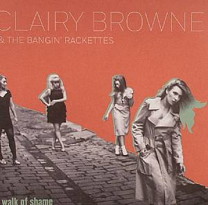 BROWNE, Clairy & THE BANGIN' RACKETTES/SASKWATCH - Walk Of Shame