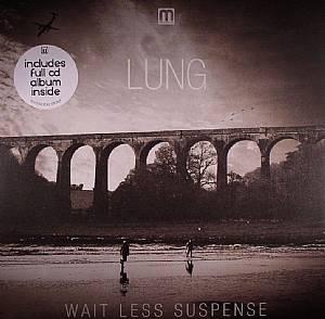 LUNG - Wait Less Suspense
