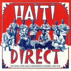 VARIOUS - Haiti Direct: Big Band Mini Jazz & Twoubadou Sounds 1960-1978