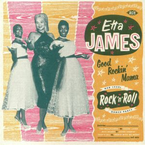 JAMES, Etta - Good Rockin' Mama: Her 1950s Rock N Roll Dance Party