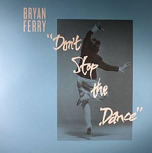 FERRY, Bryan - Don't Stop The Dance (Todd Terje/Idjut Boys/Grasshopper remixes)