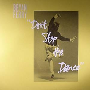FERRY, Bryan - Don't Stop The Dance (Eric Dunks Duncan/Punks Jump Up/Sleazy McQueen remixes)